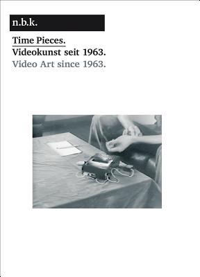 Time Pieces: Video Art Since 1963