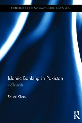 Islamic Banking in Pakistan: Shariah-compliant Finance and the Quest to Make Pakistan More Islamic