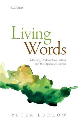 Living Words: Meaning Underdetermination and