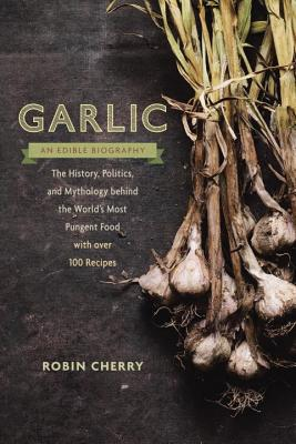 Garlic an Edible Biography: The History Polit