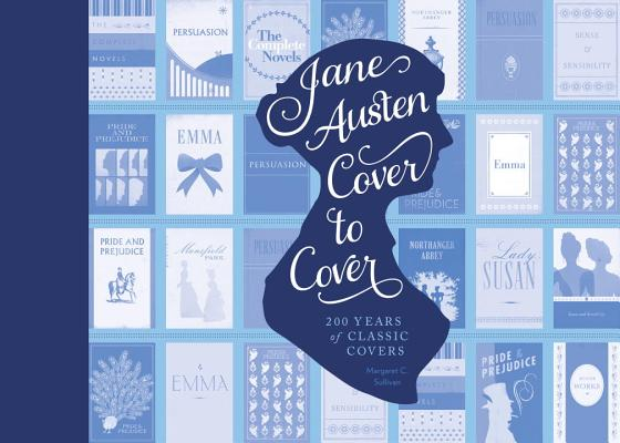 Jane Austen Cover to Cover: 200 Years of Classic Covers