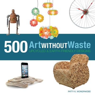Art Without Waste: 500 Upcycled   Earth~Frien