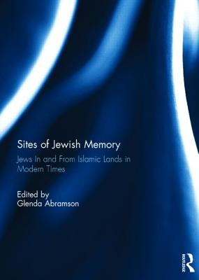 Sites of Jewish Memory: Jews in and from Islamic Lands in Modern Times