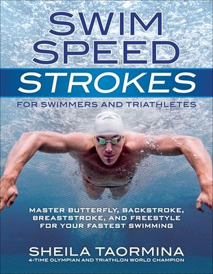 Swim Speed Strokes for Swimmers and Triathletes: Master Butterfly, Backstroke, Breaststroke, and Freestyle for Your Fastest Swim