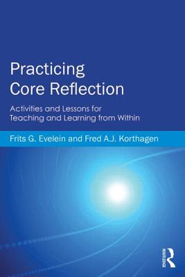 Practicing Core Reflection: Activities and Lessons for Teaching and Learning from Within