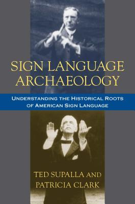 Sign Language Archaeology: Understanding the Historical Roots of American Sign Language