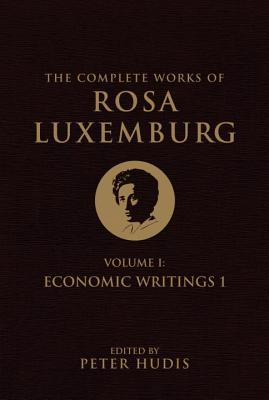 The Complete Works of Rosa Luxemburg: Economi