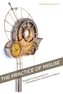 The Practice of Misuse: Rugged Consumerism in