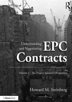 Understanding and Negotiating EPC Contracts: The Project Sponsor's Perspective