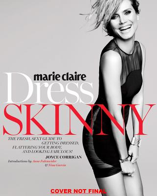 Marie Claire Dress Skinny: Perfecting Your Style, Flattering Your Body, and Looking Fabulous