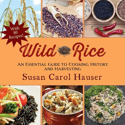 Wild Rice: An Essential Guide to Cooking Hist