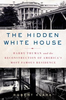 The Hidden White House: Harry Truman and the