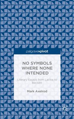 No Symbols Where None Intended: Literary Essa