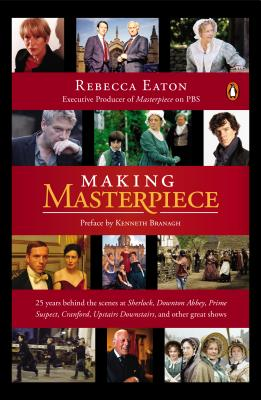 Making Masterpiece: 25 Years Behind the Scenes at Sherlock, Downton Abbey, Prime Suspect, Cranford, Upstairs Downstairs, and Oth