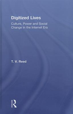 Digitized Lives: Culture, Power and Social Change in the Internet Era