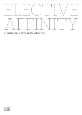 Elective Affinity: The Esther Grether Collect