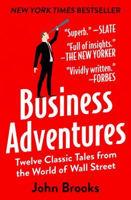 Business Adventures: Twelve Classic Tales fro