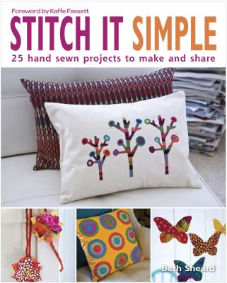 Stitch It Simple: 25 Hand Sewn Projects to Make and Share
