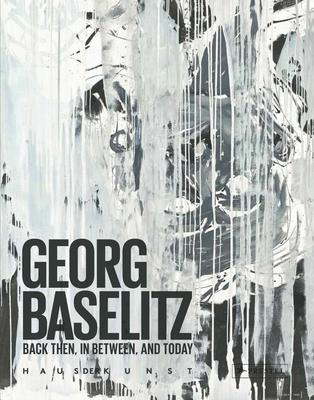 Georg Baselitz: Back Then In Between and Toda