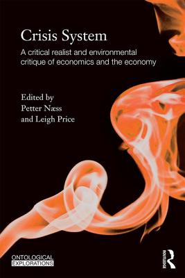 Crisis System: A Critical Realist and Environmental Critique of Economics and the Economy