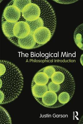 The Biological Mind: A Philosophical Introduction