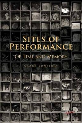 Sites of Performance: Of Time and Memory