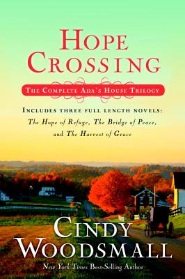 Hope Crossing: The Complete Ada's House Trilogy: The Hope of Refuge/The Bridge of Peace/The Harvest of Grace