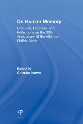 On Human Memory: Evolution, Progress, and Reflections on the 30th Anniversary of the Atkinson-shiffrin Model