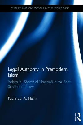 Legal Authority in Premodern Islam: Yahya B. Sharaf Al-Nawawi in the Shafi'i School of Law