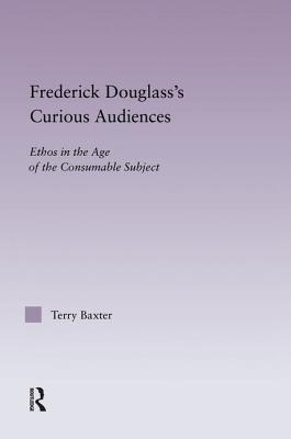 Frederick Douglass's Curious Audiences: Ethos in the Age of the Consumable Subject