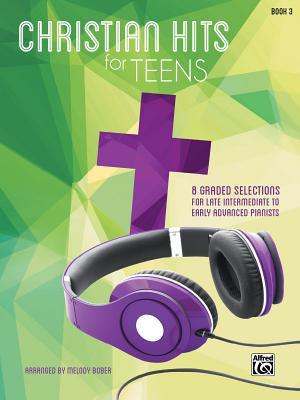 Christian Hits for Teens: 8 Graded Selections for Late Intermediate to Early Advanced Pianists