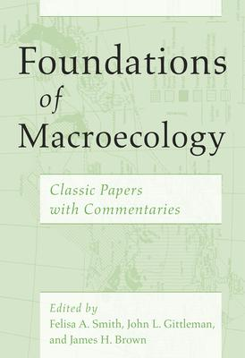 Foundations of Macroecology: Classic Papers With Commentaries