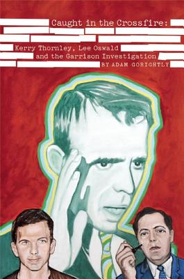 Caught in the Crossfire: Kerry Thornley, Lee Oswald and Garrison's Investigation