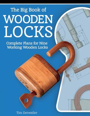 The Big Book of Wooden Locks: Complete Plans