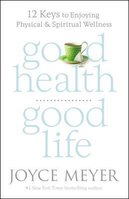 Good Health Good Life: 12 Keys to Enjoying Ph