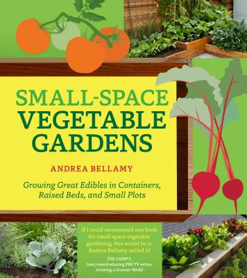 Small~Space Vegetable Gardens: Growing Great