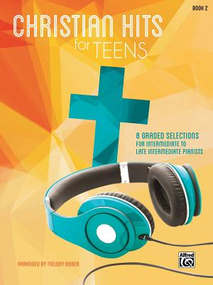 Christian Hits for Teens: 8 Graded Selections for Intermediate to Late Intermediate Pianists