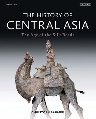The History of Central Asia: The Age of the Silk Roads