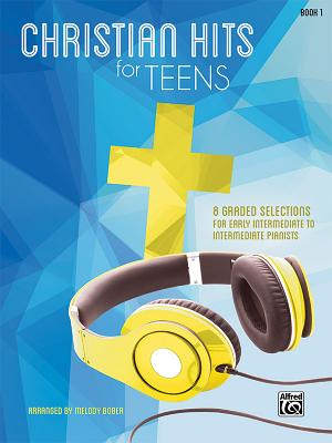 Christian Hits for Teens: 8 Graded Selections for Early Intermediate to Intermediate Pianists