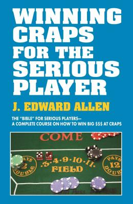 Winning Craps for the Serious Player: The Bible for Serious Players-a Complete Course on How to Win Big $$$ at Craps