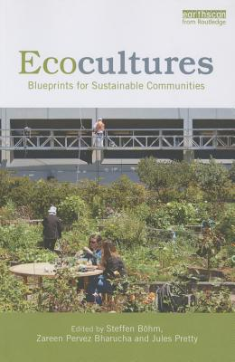Ecocultures: Blueprints for sustainable communities