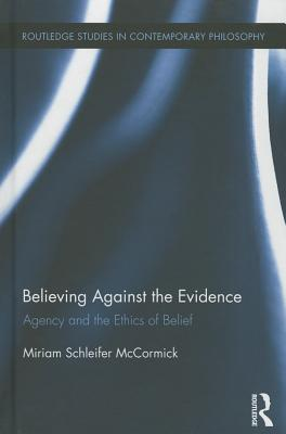 Believing Against the Evidence: Agency and the Ethics of Belief