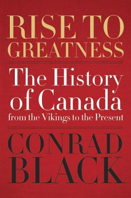 Rise to Greatness: The History of Canada from the Vikings to the Present