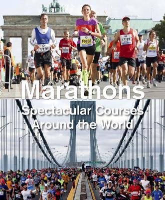 Marathons: Spectacular Courses Around the Wor