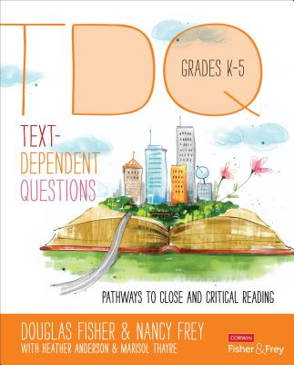 Text Dependent Questions, Grades K-5: Pathways to Close and Critical Reading