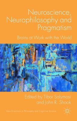 Neuroscience Neurophilosophy and Pragmatism: