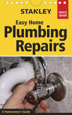 Stanley Easy Home Plumbing Repairs: A Homeown