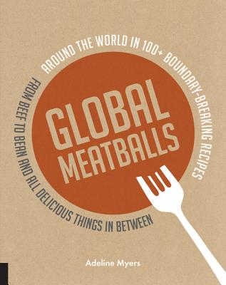 Global Meatballs: Around the World in 100 Bou