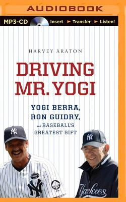 Driving Mr. Yogi: Yogi Berra Ron Guidry and B