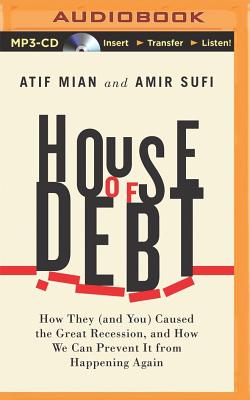 House of Debt: How They ^(And You^) Caused th
